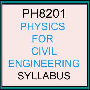PH8201 Physics for Civil Engineering Syllabus Regulation 2017